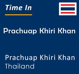 Current time in Prachuap Khiri Khan, Prachuap Khiri Khan, Thailand