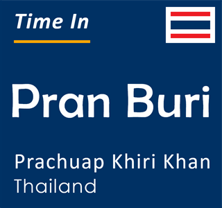 Current time in Pran Buri, Prachuap Khiri Khan, Thailand