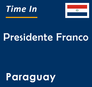 Current time in Presidente Franco, Paraguay