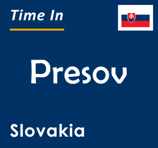 Current time in Presov, Slovakia