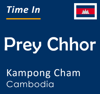 Current time in Prey Chhor, Kampong Cham, Cambodia