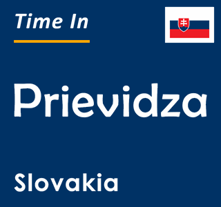 Current time in Prievidza, Slovakia