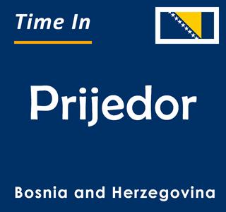Current time in Prijedor, Bosnia and Herzegovina