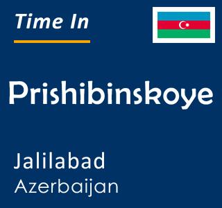 Current time in Prishibinskoye, Jalilabad, Azerbaijan