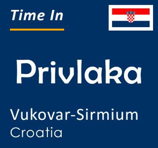 Current time in Privlaka, Vukovar-Sirmium, Croatia