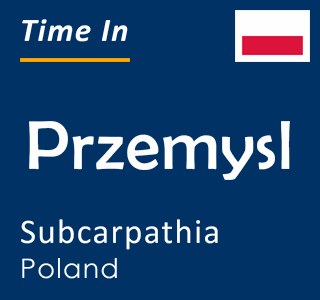 Current time in Przemysl, Subcarpathia, Poland