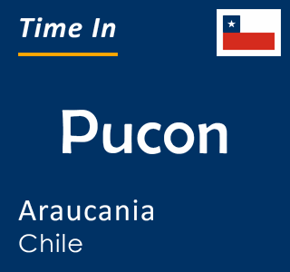 Current time in Pucon, Araucania, Chile