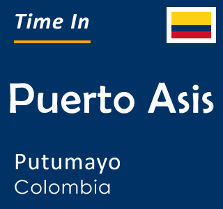 Current time in Puerto Asis, Putumayo, Colombia