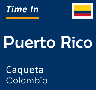 Current time in Puerto Rico, Caqueta, Colombia