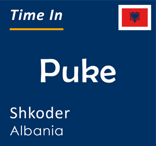 Current time in Puke, Shkoder, Albania