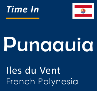 Current time in Punaauia, Iles du Vent, French Polynesia