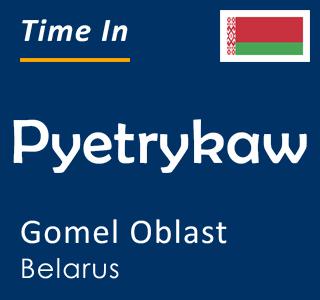 Current time in Pyetrykaw, Gomel Oblast, Belarus