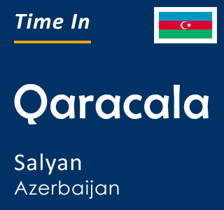 Current time in Qaracala, Salyan, Azerbaijan
