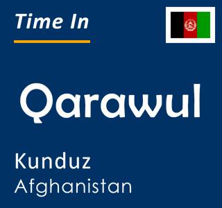 Current time in Qarawul, Kunduz, Afghanistan