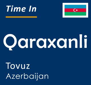 Current time in Qaraxanli, Tovuz, Azerbaijan