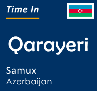 Current time in Qarayeri, Samux, Azerbaijan