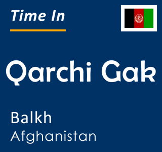Current time in Qarchi Gak, Balkh, Afghanistan