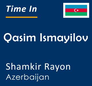 Current time in Qasim Ismayilov, Shamkir Rayon, Azerbaijan