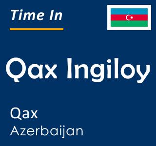 Current time in Qax Ingiloy, Qax, Azerbaijan