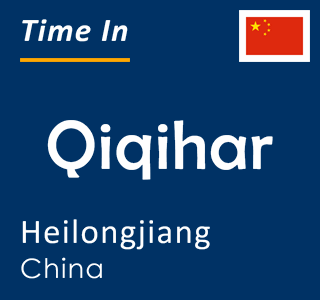 Current time in Qiqihar, Heilongjiang, China