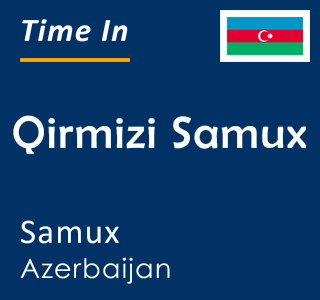 Current time in Qirmizi Samux, Samux, Azerbaijan