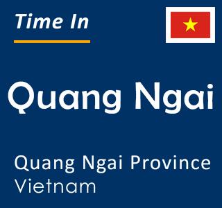 Current time in Quang Ngai, Quang Ngai Province, Vietnam