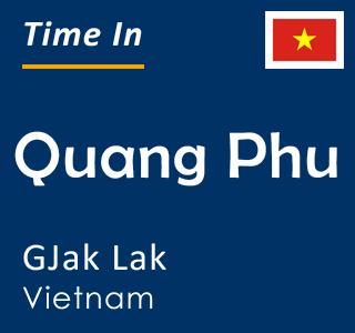 Current time in Quang Phu, GJak Lak, Vietnam