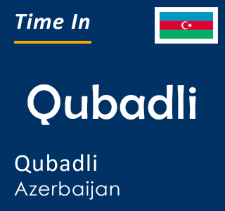 Current time in Qubadli, Qubadli, Azerbaijan