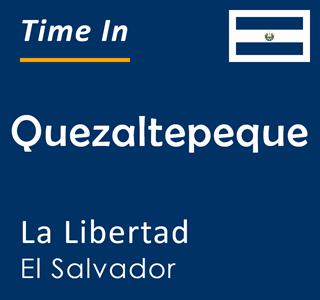 Current time in Quezaltepeque, La Libertad, El Salvador