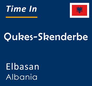 Current time in Qukes-Skenderbe, Elbasan, Albania