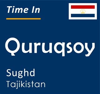 Current time in Quruqsoy, Sughd, Tajikistan