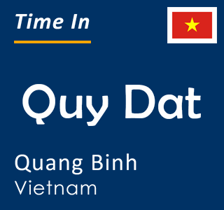 Current time in Quy Dat, Quang Binh, Vietnam
