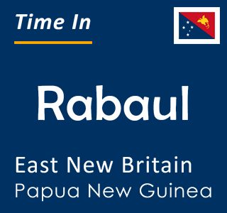 Current time in Rabaul, East New Britain, Papua New Guinea