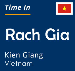 Current time in Rach Gia, Kien Giang, Vietnam