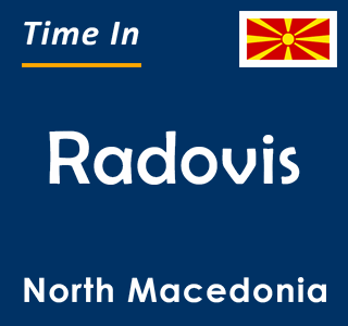 Current time in Radovis, North Macedonia