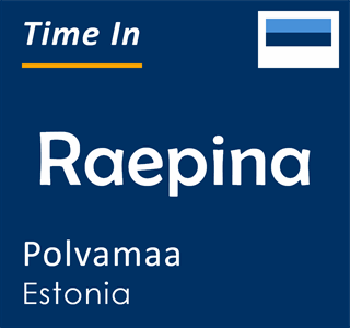 Current time in Raepina, Polvamaa, Estonia
