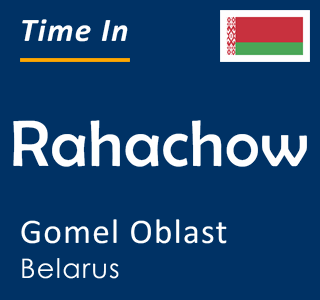 Current time in Rahachow, Gomel Oblast, Belarus