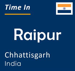 Current time in Raipur, Chhattisgarh, India