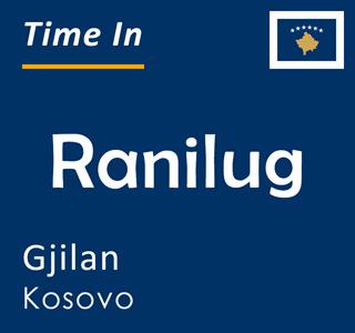 Current time in Ranilug, Gjilan, Kosovo