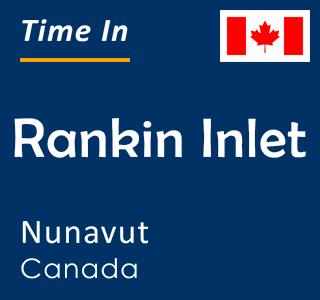 Current time in Rankin Inlet, Nunavut, Canada
