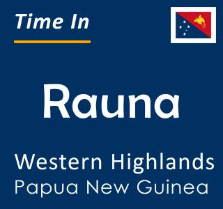 Current time in Rauna, Western Highlands, Papua New Guinea