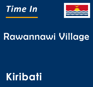 Current time in Rawannawi Village, Kiribati