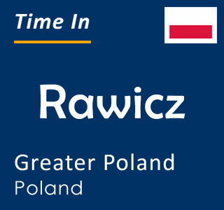 Current time in Rawicz, Greater Poland, Poland