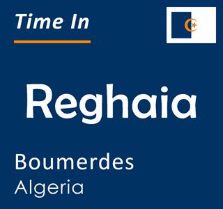 Current time in Reghaia, Boumerdes, Algeria