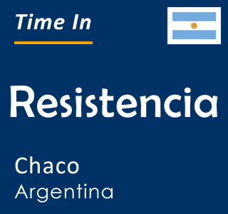 Current time in Resistencia, Chaco, Argentina