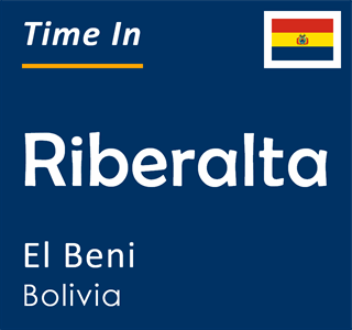 Current time in Riberalta, El Beni, Bolivia