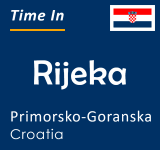 Current time in Rijeka, Primorsko-Goranska, Croatia