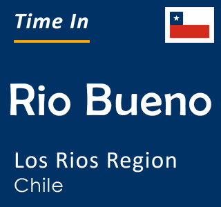 Current time in Rio Bueno, Los Rios Region, Chile
