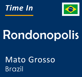 Current time in Rondonopolis, Mato Grosso, Brazil