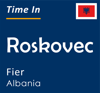 Current time in Roskovec, Fier, Albania